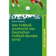 Das Fußballstrafrecht des Deutschen Fußball-Bundes (DFB): Kommentar zur Rechts- und Verfahrensordnung des Deutschen Fußball-Bundes (RuVO) nebst ... ... ... der Landesverbände (De Gruyter Kommentar)