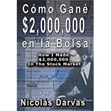 Como Gane $2,000,000 en la Bolsa / How I Made $2,000,000 In The Stock Market (Spanish Edition)