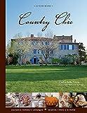 Country chic. Cucinare e ricevere in campagna. La tavola, i menù e le ricette