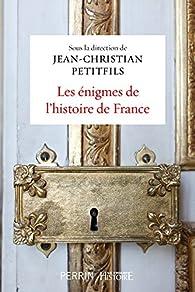 Les énigmes de l'histoire de France par Jean-Christian Petitfils