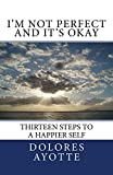 Image de I'm Not Perfect and It's Okay: Thirteen Steps to a Happier Self (English Edition)