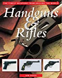 Handguns & Rifles: The Finest Weapons from Around the World