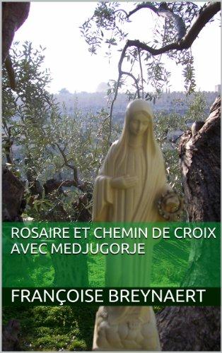 Rosaire et Chemin de Croix avec Medjugorje (Les messages de Medjugorje par thème avec la Bible, le magistère et les saints t. 1)
