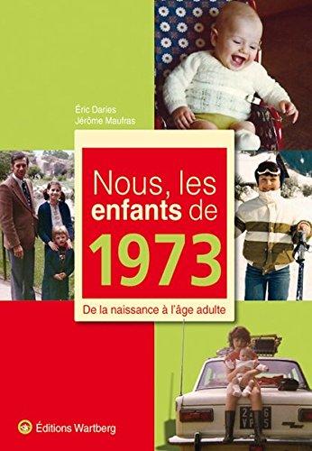 Nous, les enfants de 1973 : De la naissance à l'âge adulte par Eric Daries