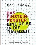 Das Einstein-Fenster: Eine Reise in die Raumzeit - Markus Pössel