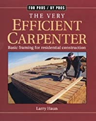 The Very Efficient Carpenter: Basic Framing for Residential Construction (For Pros / By Pros) by Larry Haun (2002-01-01)