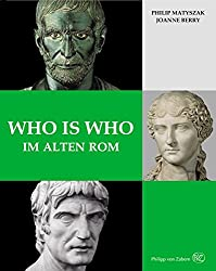 Who is who im alten Rom: Kaiser, Bürger, Gladiatoren