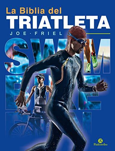 La biblia del triatleta - Nueva edición (Bicolor) (Triatlón) por Joe Friel