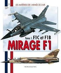 Dassault Mirage F1: Tome 1: Mirage F1C Et F1B (Les Materials De L'armee De L'air)
