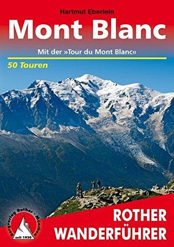 Rother Wanderführer / Mont Blanc: Mit der 'Tour du Mont Blanc'. 50 Touren