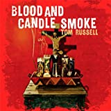Songtexte von Tom Russell - Blood and Candle Smoke