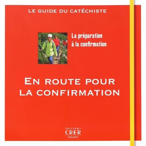 En route pour la confirmation : Le guide du catéchiste