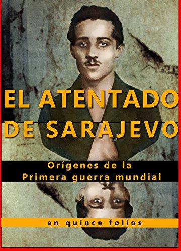 El atentado de Sarajevo y orígenes de la Primera guerra mundial en quince folios