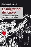 Le migrazioni del cuore. Variazioni di un'immagine tra devozione e «street art»