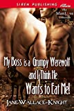 My Boss Is a Grumpy Werewolf and I Think He Wants to Eat Me! (Siren Publishing Allure ManLove)