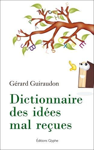 Dictionnaire des Idees Mal Recues par Gérard Guiraudon