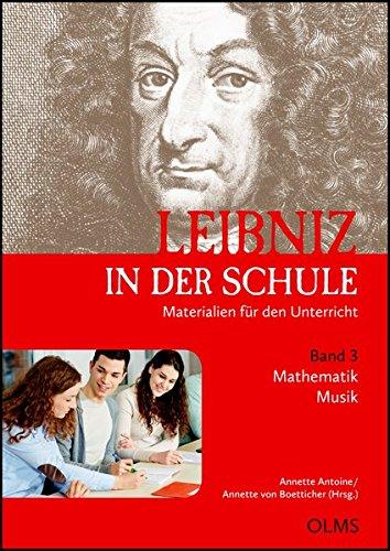 Leibniz in der Schule. Materialien für den Unterricht. Band 3: Mathematik (Professor Dr. Marcel Erné) / Musik (Petra Theis)
