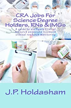 CRA Jobs For Science Degree Holders, RNs & IMGs: - A guide to six figure Clinical research associate income in clinical research monitoring by [Holdasham, J.P]