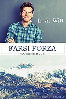 Farsi forza (Tucker Springs Vol. 1) di [Witt, L. A. ]