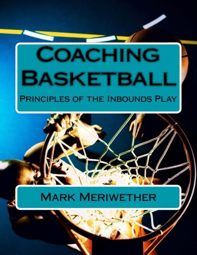 Coaching Basketball: Principles of the Inbounds Play (Point of View) por Mr. Mark Meriwether