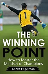 The Winning Point: How to Master the Mindset of Champions by Loren Fogelman (2012-08-23)