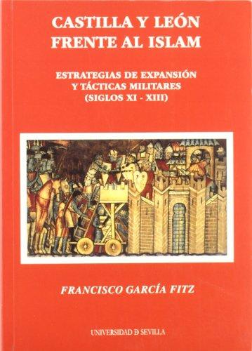 Castilla y León frente al Islam: Estrategias de expansión y tácticas militares (siglos XI-XIII) (Serie Historia y Geografía)