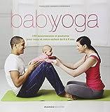 Baby yoga : 150 mouvements et postures pour vous et votre enfant de 0 à 3 ans