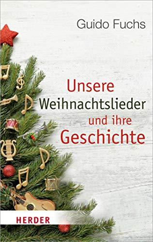 (Unsere Weihnachtslieder und ihre Geschichte: Von Stille Nacht bis Rudolph the Red-Nosed Reindeer)