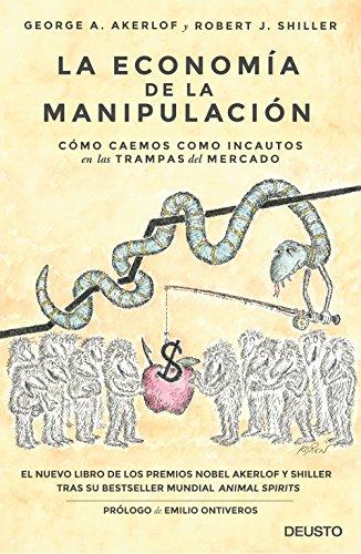 La economía de la manipulación: Cómo caemos como incautos en las trampas del mercado (Sin colección) por George Akerlof