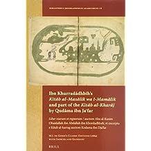 "Ibn Khurrad Dhbih S ""Kit B Al-Mas Lik Wa L-Mam Lik"" and Part of the ""Kit B Al-Khar J"" by Qud Ma Ibn Ja Far: ""Liber Viarum Et Regnorum"" / Auctore Abu A (Bibliotheca Geographorum Arabicorum)"