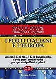 I porti italiani e l'Europa. Un'analisi delle regole, della giurisprudenza e della prassi amministrativa per operatori pubblici e privati
