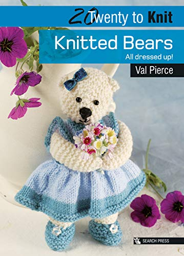 20 to Knit: Knitted Bears: All Dressed Up! (Twenty to Make) por Val Pierce