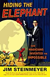 Hiding The Elephant: How Magicians Invented the Impossible by Jim Steinmeyer (2005-10-06)