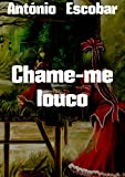 Chame-me louco (Portuguese Edition)
