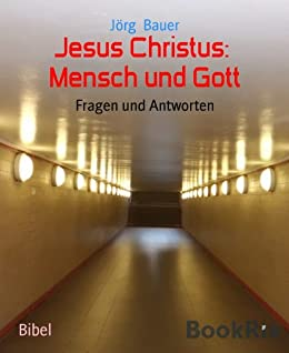Jesus Christus:  Mensch und Gott: Fragen und Antworten von [Bauer, Jörg]