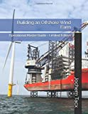 Building an Offshore Wind Farm: Operational Master Guide - Limited Edition - Mr Jochem Tacx