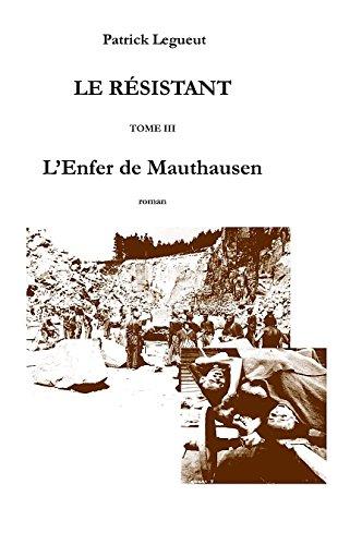 Le Résistant Tome III : L'ENFER de MAUTHAUSEN par Patrick Legueut