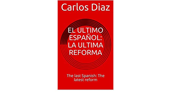 EL ULTIMO ESPAÑOL: LA ULTIMA REFORMA: The last Spanish: The latest reform (2)