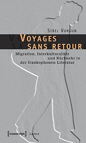 Voyages sans retour: Migration, Interkulturalität und Rückkehr in der frankophonen Literatur (Lettre)
