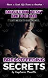Breastfeeding Secrets: Breastfeeding Doesn't Have To Be Hard, It Just Needs To Be Learned...