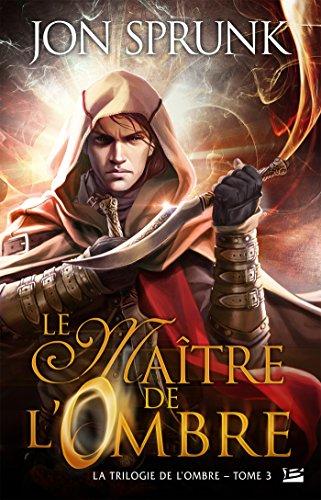 Le Maître de l'Ombre: La Trilogie de l'Ombre, T3
