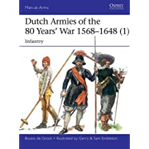 Dutch Armies of the 80 Years' War 1568-1648 1: Infantry (Men-At-Arms (Osprey))