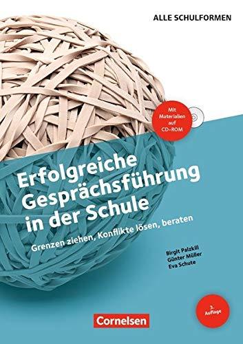 Erfolgreiche Gesprächsführung in der Schule (3. Auflage): Grenzen ziehen, Konflikte lösen, beraten. Buch mit Kopiervorlagen und CD-ROM