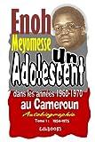 un adolescent au cameroun dans les ann?es 1960 1970 autobiographie