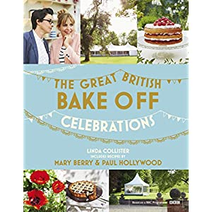 Great British Bake Off: Celebrations: With recipes from the 2015 series (English Edit
