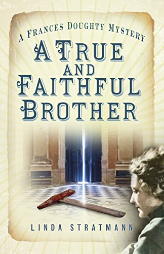 A True and Faithful Brother: A Frances Doughty Mystery (The Frances Doughty Mysteries) by [Stratmann, Linda]