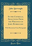 In the Catskills, Selections From the Writings of John Burroughs: With Illustrations From Photographs (Classic Reprint)