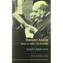 Manuel Azaña : entre el mito y la leyenda