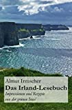 Das Irland-Lesebuch: Impressionen und Rezepte von der grünen Insel - Almut Irmscher