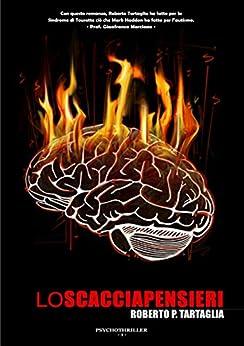 Lo scacciapensieri: Genesi di un serial killer (Psychotrilogy Vol. 1) di [Tartaglia, Roberto P.]